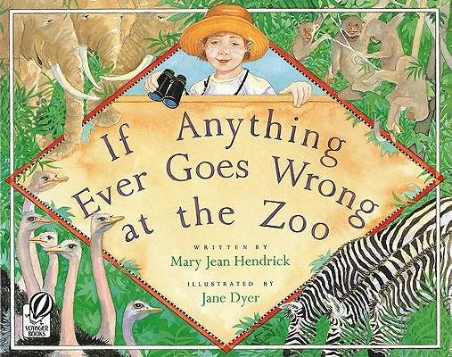 If Anything Ever Goes Wrong at the Zoo By Hendrick, Mary Jean/ Dyer, Jane (ILT)