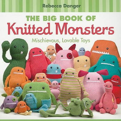 The Big Book of Knitted Monsters By Danger, Rebecca